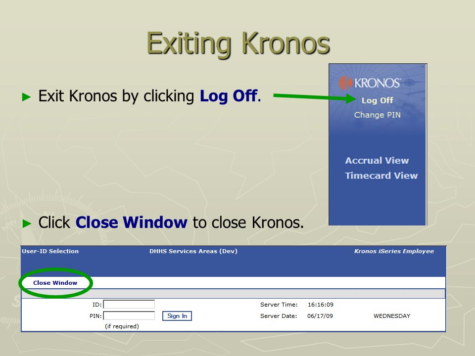 Welcome to kronos employee training entering time in kronos ppt exiting kronos exit kronos by clicking log off publicscrutiny Gallery
