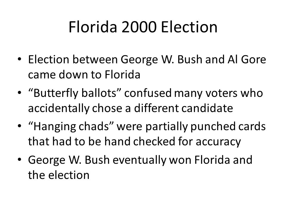 Florida 2000 Election Election between George W. Bush and Al Gore came down to Florida.
