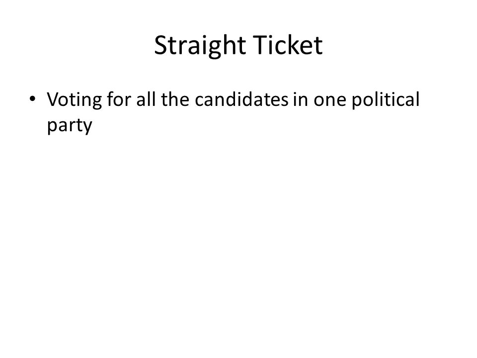 Straight Ticket Voting for all the candidates in one political party