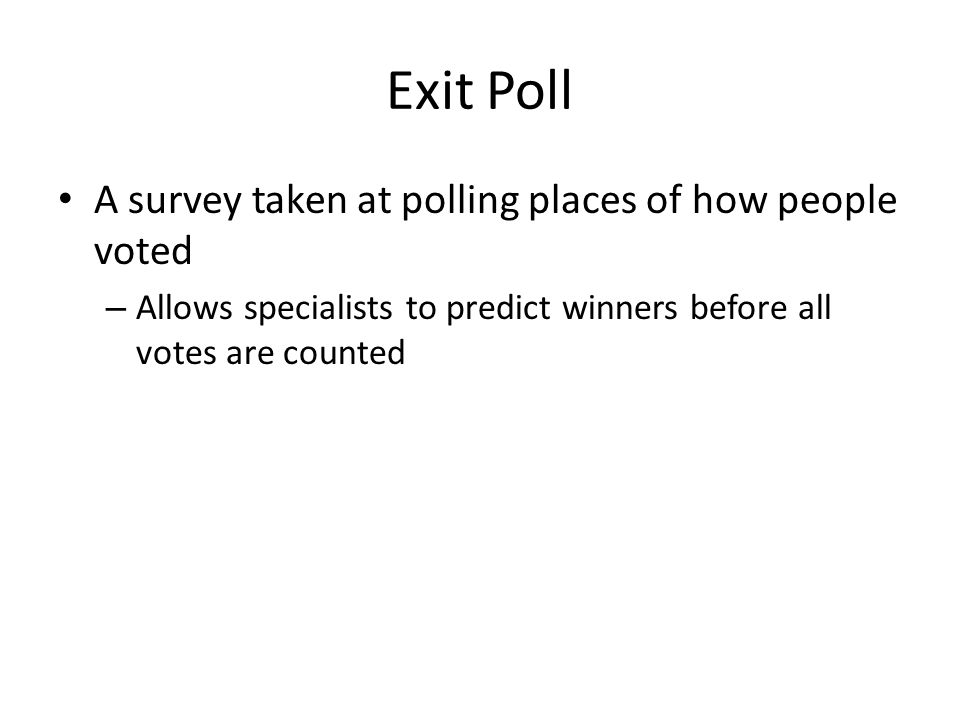 Exit Poll A survey taken at polling places of how people voted