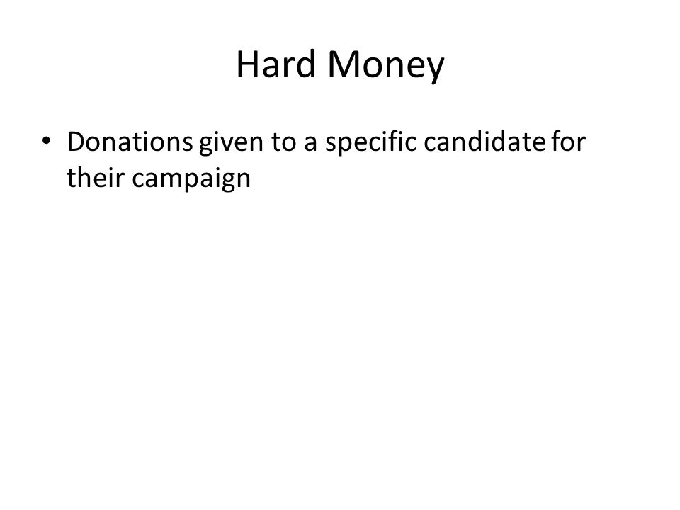 Hard Money Donations given to a specific candidate for their campaign