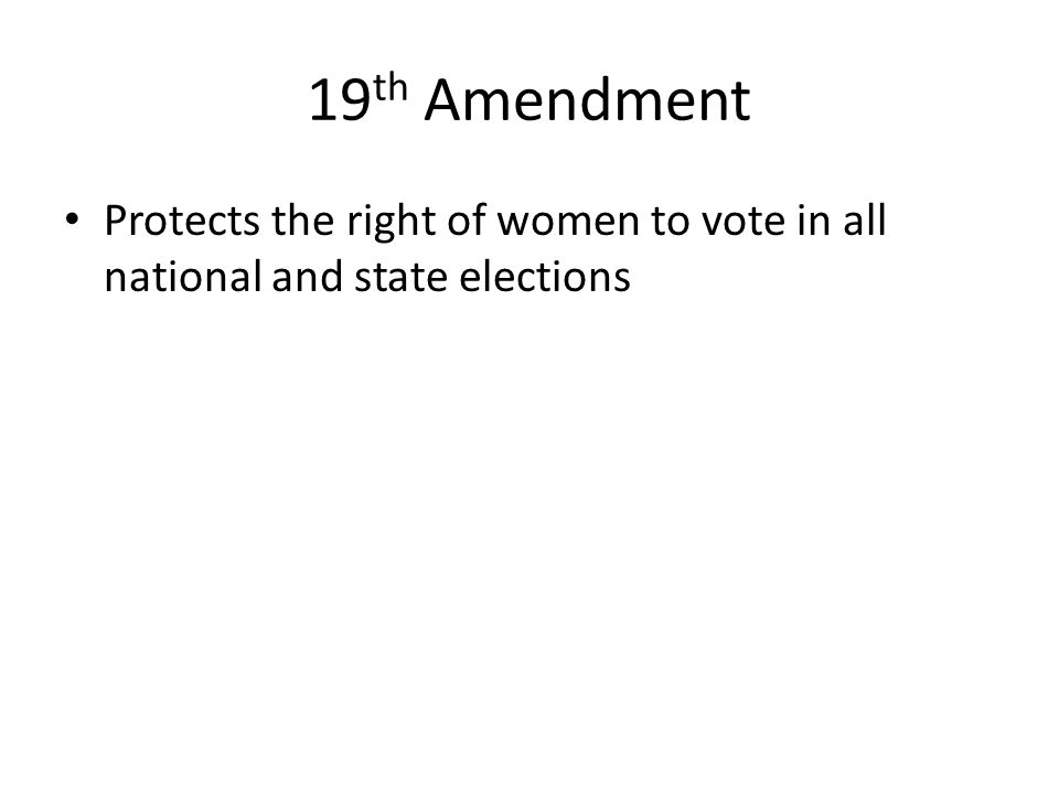 19th Amendment Protects the right of women to vote in all national and state elections