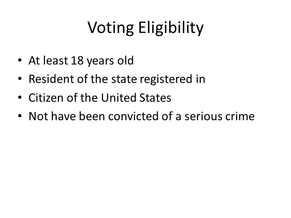 Voting Eligibility At least 18 years old