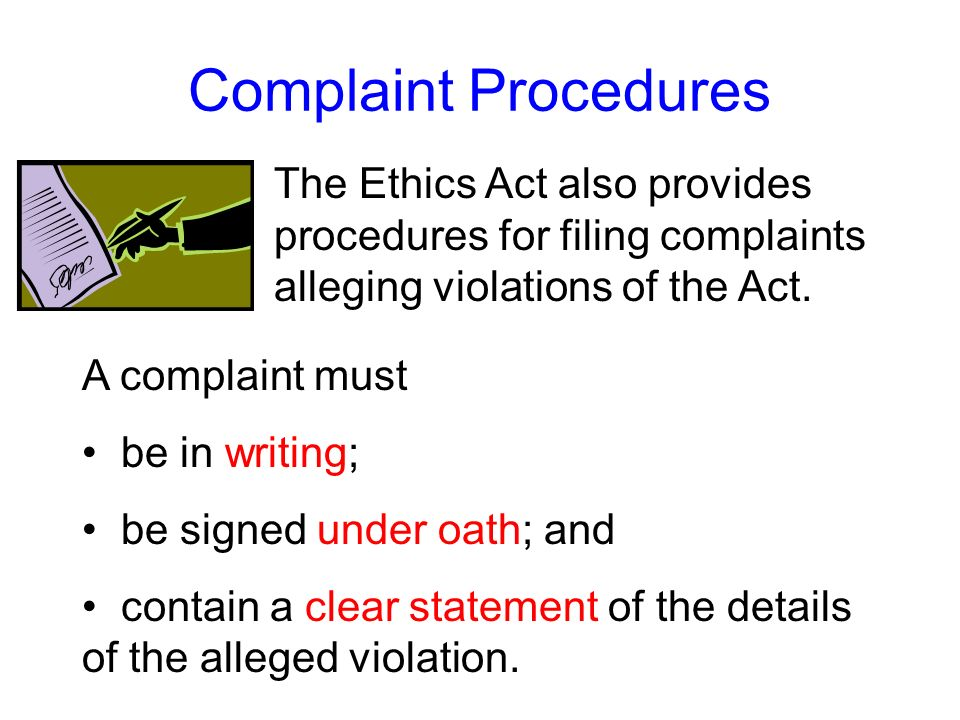 Complaint Procedures The Ethics Act also provides procedures for filing complaints alleging violations of the Act.