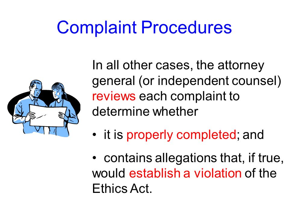 Complaint Procedures In all other cases, the attorney general (or independent counsel) reviews each complaint to determine whether.