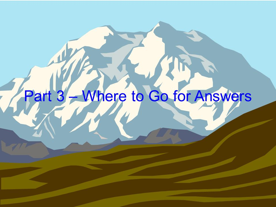 Part 3 – Where to Go for Answers