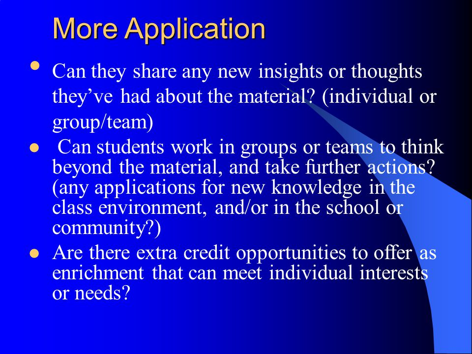 More Application Can they share any new insights or thoughts they've had about the material (individual or group/team)