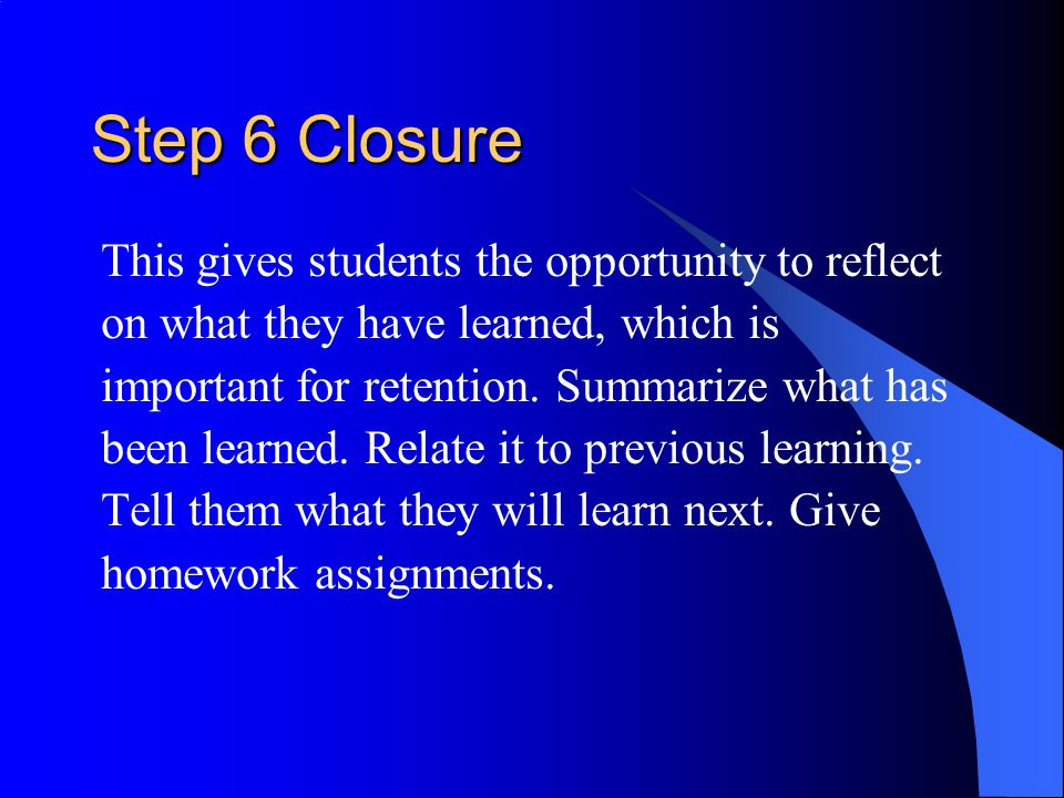 Step 6 Closure This gives students the opportunity to reflect
