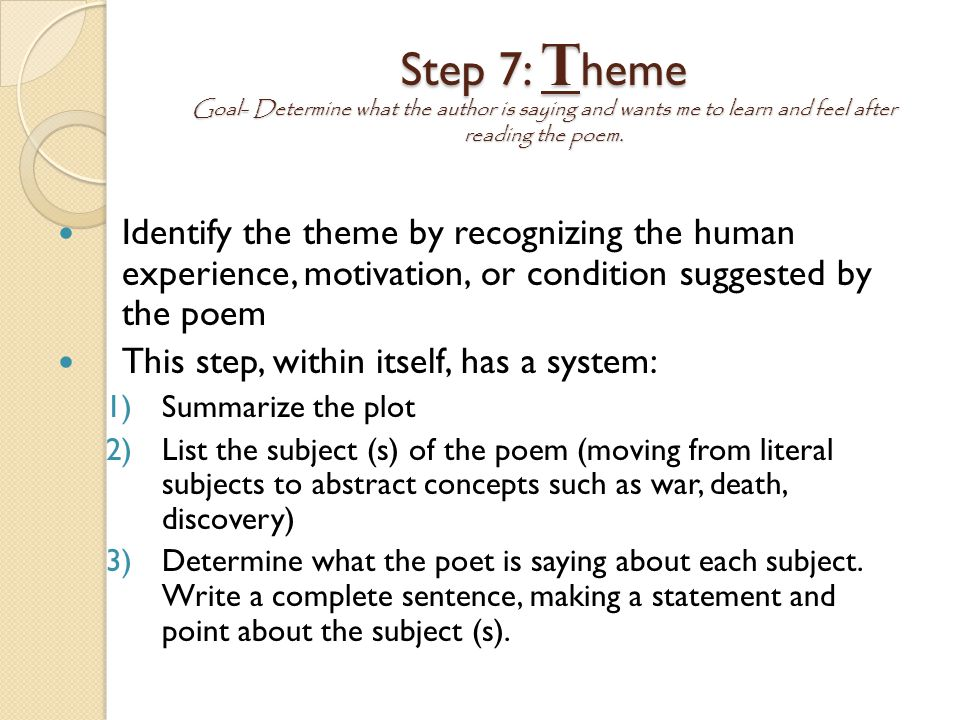 Step 7: Theme Goal- Determine what the author is saying and wants me to learn and feel after reading the poem.