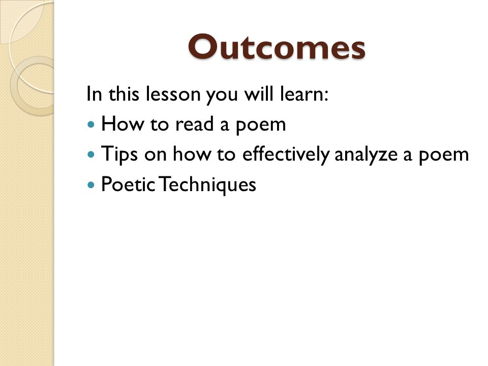 Outcomes In this lesson you will learn: How to read a poem