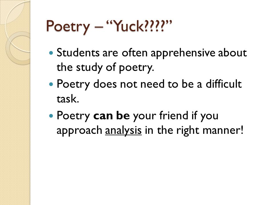 Poetry – Yuck Students are often apprehensive about the study of poetry. Poetry does not need to be a difficult task.