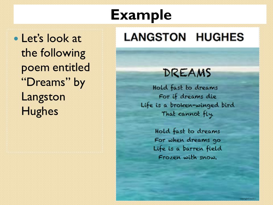 Example Let's look at the following poem entitled Dreams by Langston Hughes.