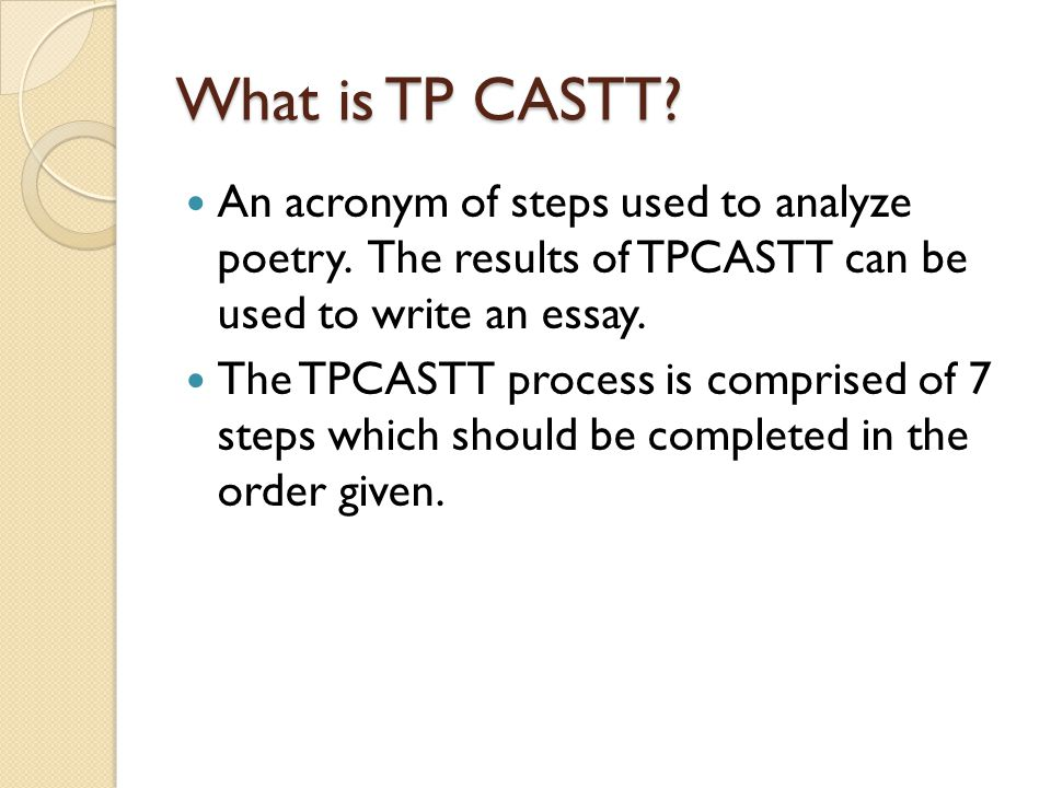 What is TP CASTT An acronym of steps used to analyze poetry. The results of TPCASTT can be used to write an essay.
