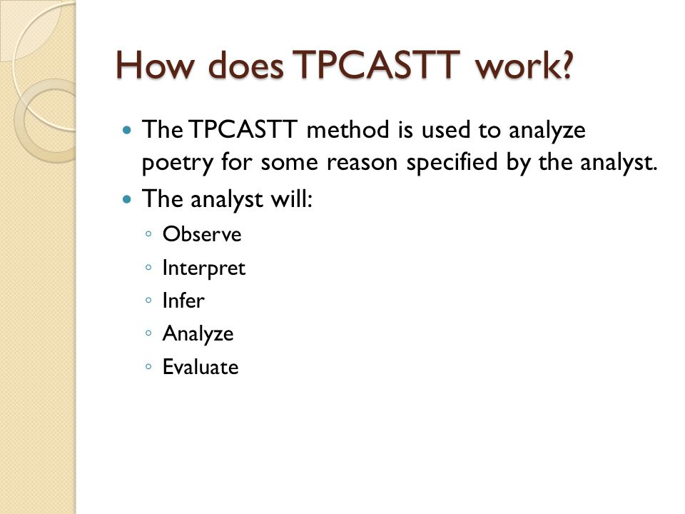 How does TPCASTT work The TPCASTT method is used to analyze poetry for some reason specified by the analyst.