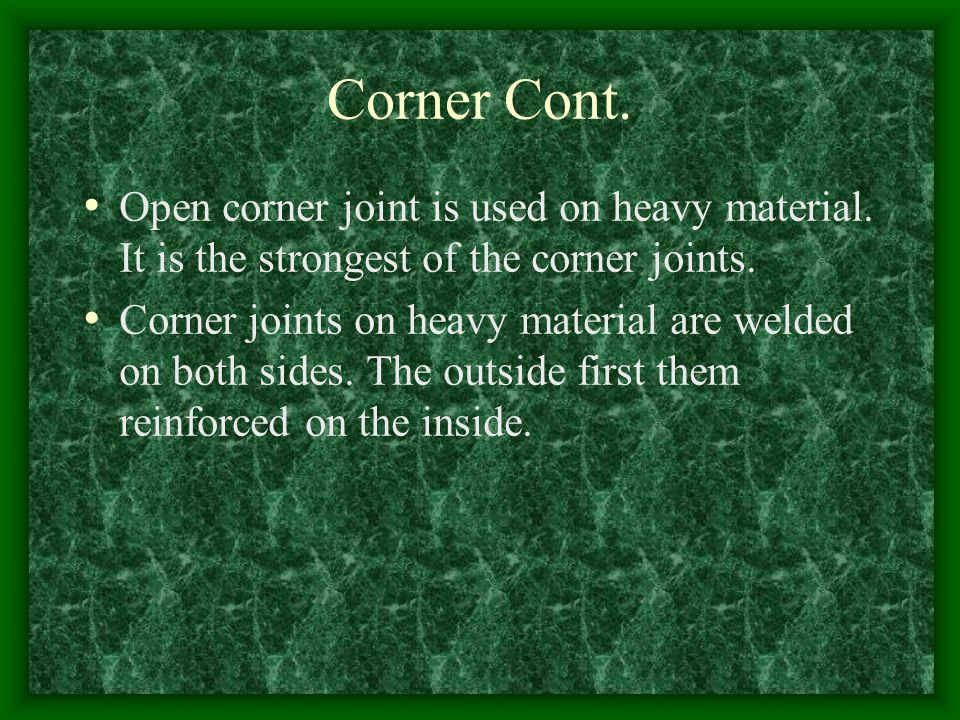 Corner Cont. Open corner joint is used on heavy material. It is the strongest of the corner joints.