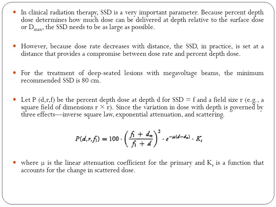 In clinical radiation therapy, SSD is a very important parameter