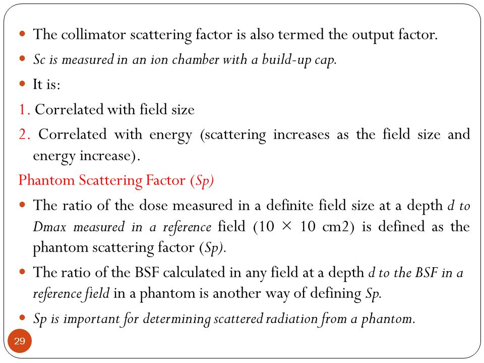 The collimator scattering factor is also termed the output factor.