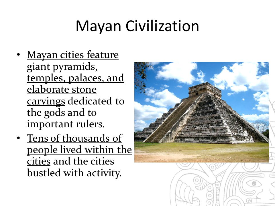Mayan Civilization Mayan cities feature giant pyramids, temples, palaces, and elaborate stone carvings dedicated to the gods and to important rulers.