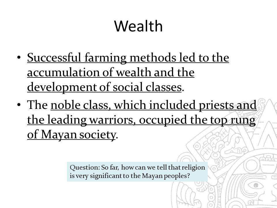 Wealth Successful farming methods led to the accumulation of wealth and the development of social classes.