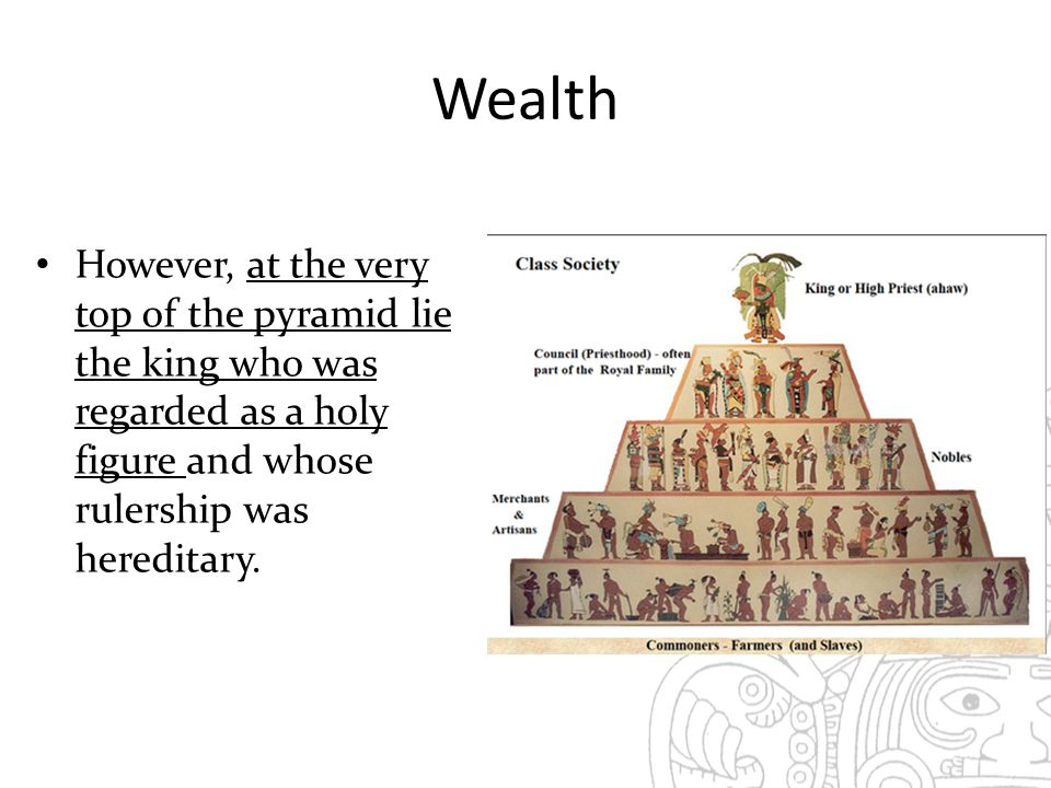 Wealth However, at the very top of the pyramid lie the king who was regarded as a holy figure and whose rulership was hereditary.