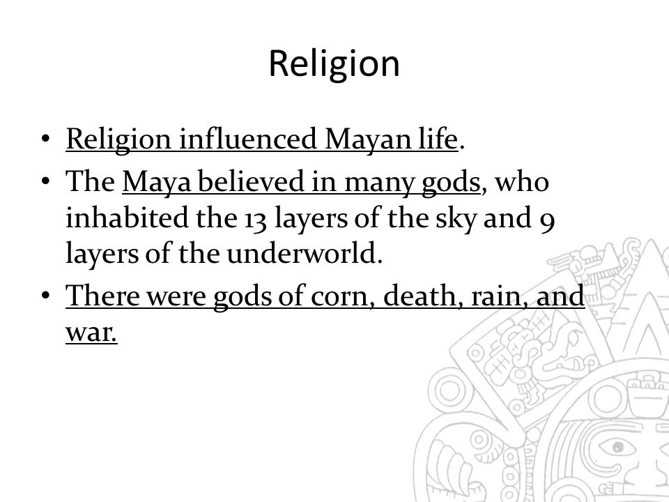 Religion Religion influenced Mayan life.