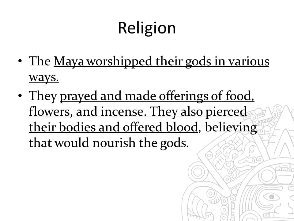 Religion The Maya worshipped their gods in various ways.