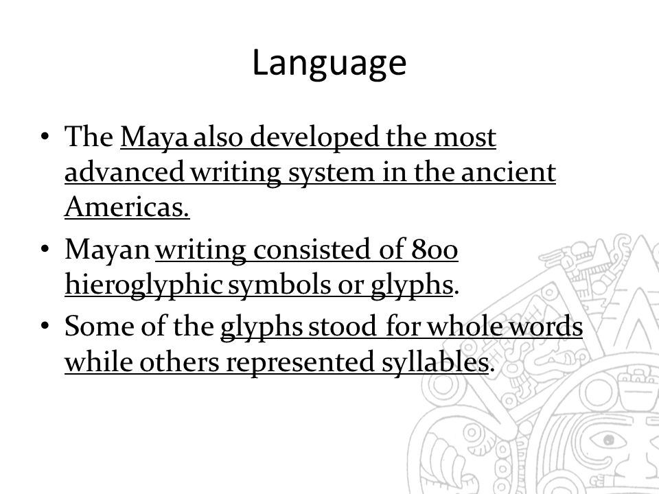 Language The Maya also developed the most advanced writing system in the ancient Americas.