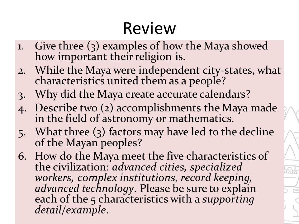 Review Give three (3) examples of how the Maya showed how important their religion is.