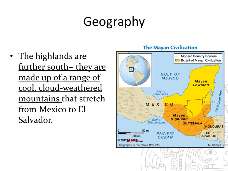Geography The highlands are further south– they are made up of a range of cool, cloud-weathered mountains that stretch from Mexico to El Salvador.