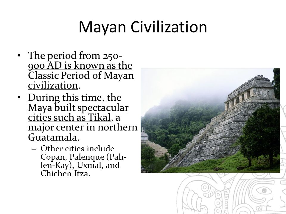 Mayan Civilization The period from AD is known as the Classic Period of Mayan civilization.