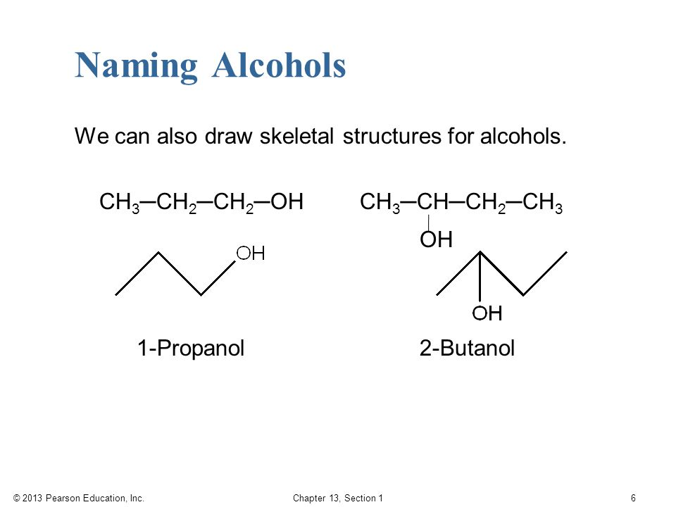 Naming Alcohols We can also draw skeletal structures for alcohols.