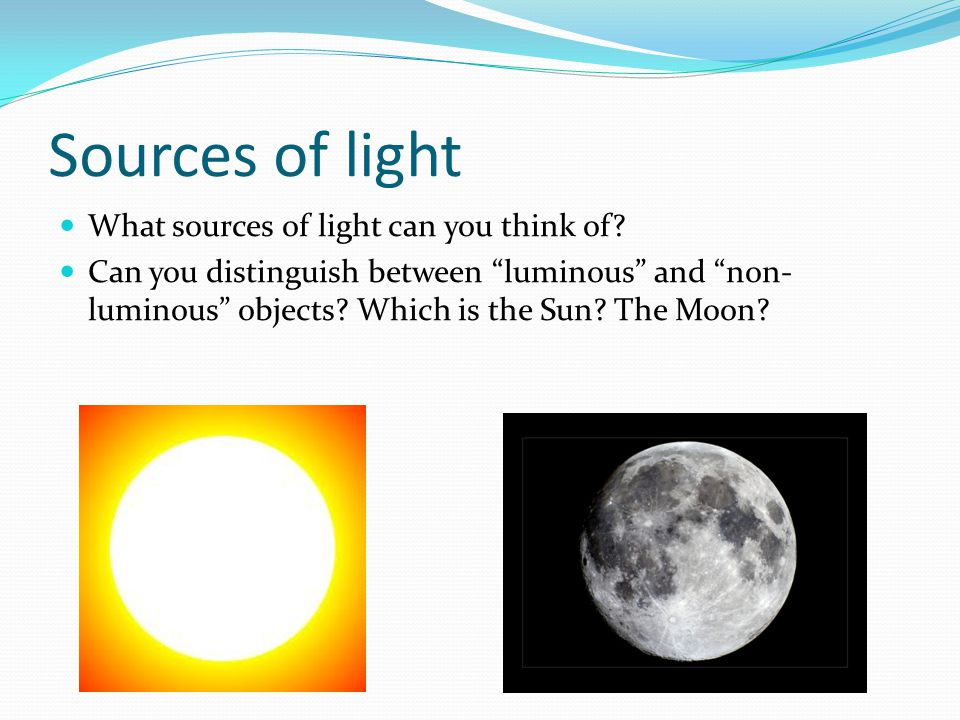 Sources of light What sources of light can you think of