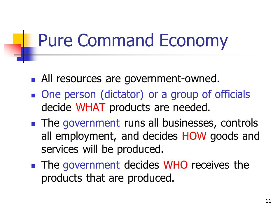 Pure Command Economy All resources are government-owned.