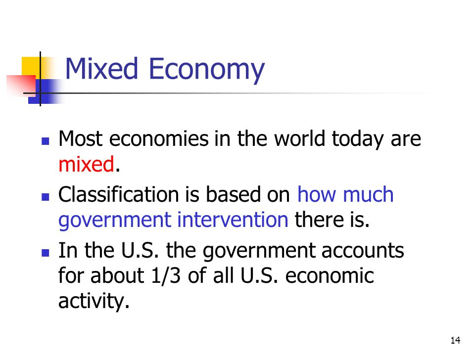 Mixed Economy Most economies in the world today are mixed.
