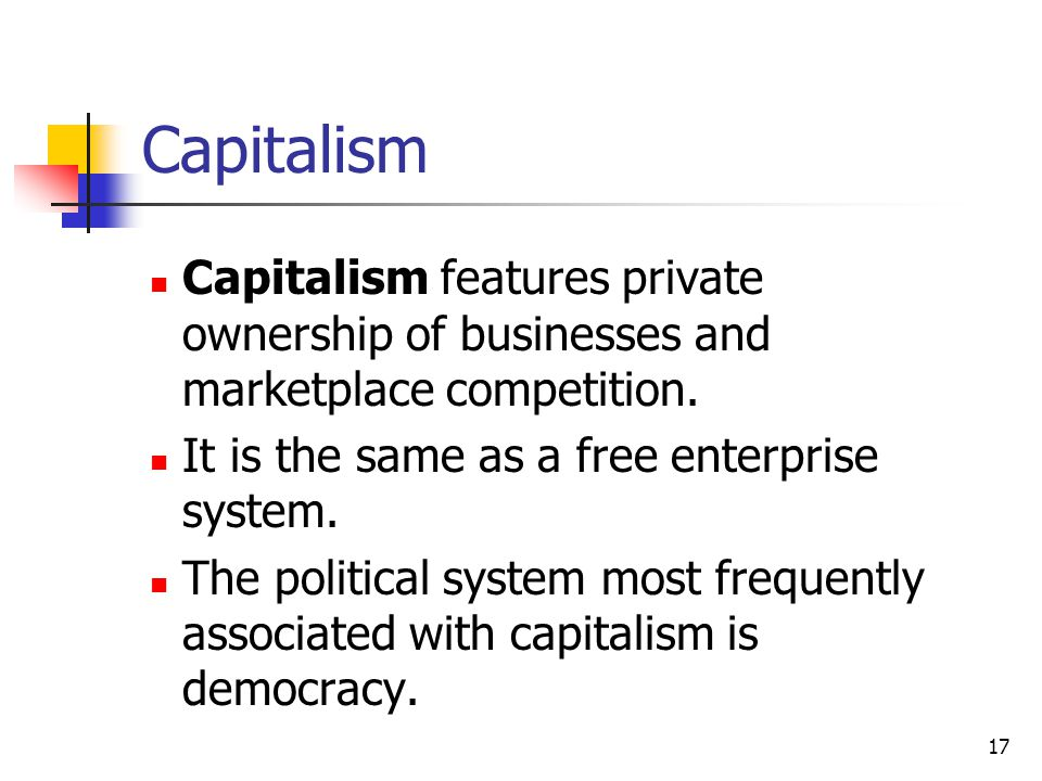 Capitalism Capitalism features private ownership of businesses and marketplace competition. It is the same as a free enterprise system.