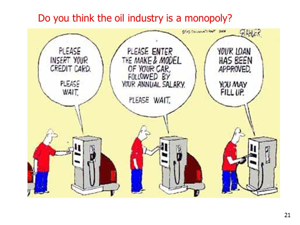 Do you think the oil industry is a monopoly