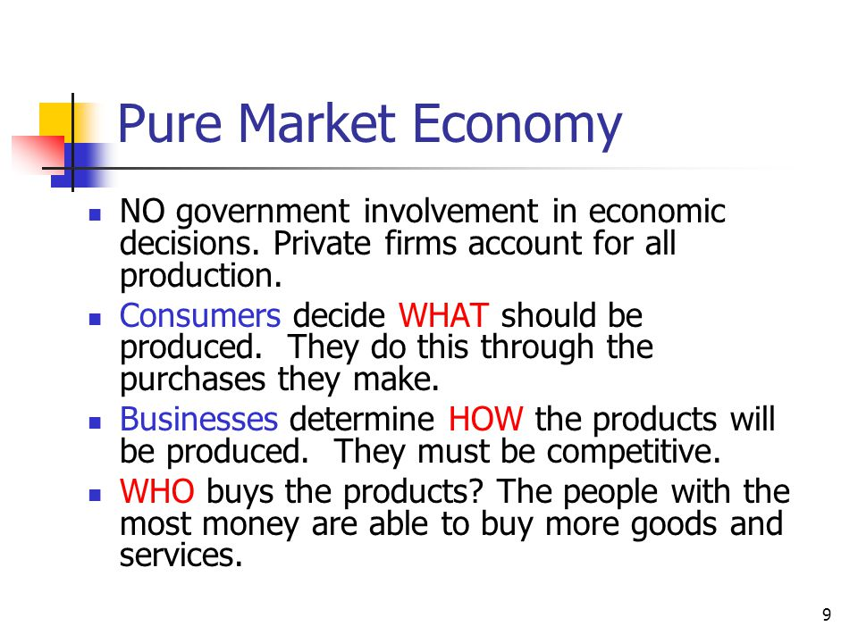Pure Market Economy NO government involvement in economic decisions. Private firms account for all production.