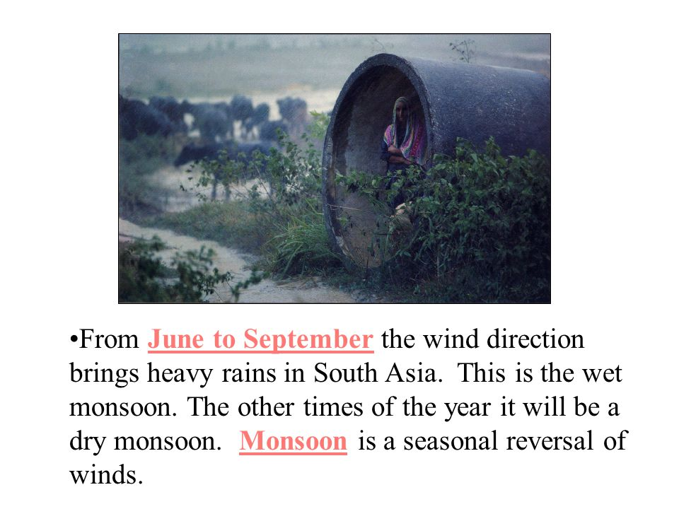 From June to September the wind direction brings heavy rains in South Asia.