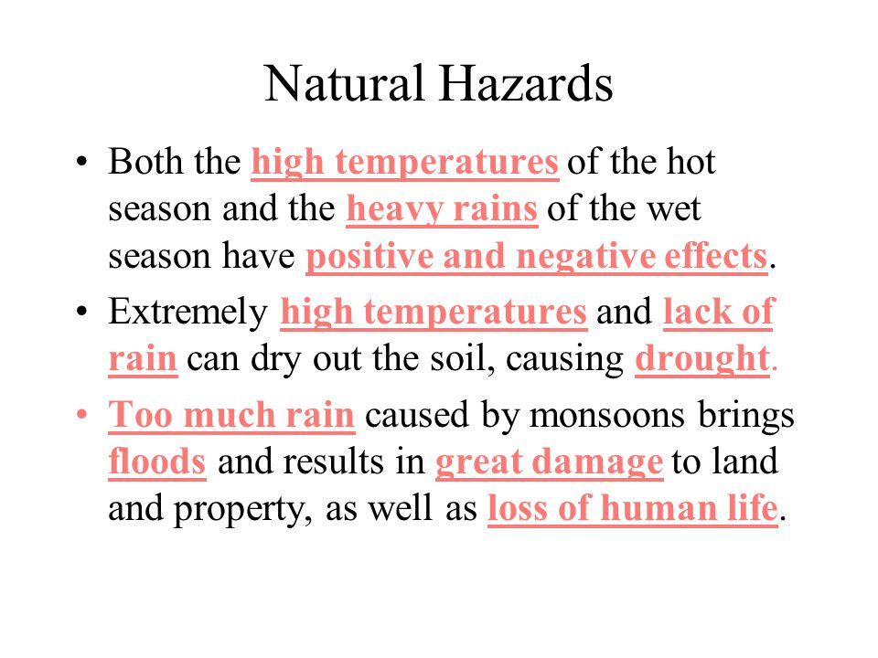 Natural Hazards Both the high temperatures of the hot season and the heavy rains of the wet season have positive and negative effects.