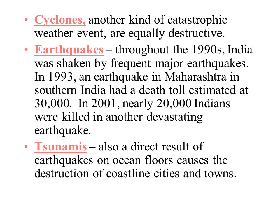 Cyclones, another kind of catastrophic weather event, are equally destructive.