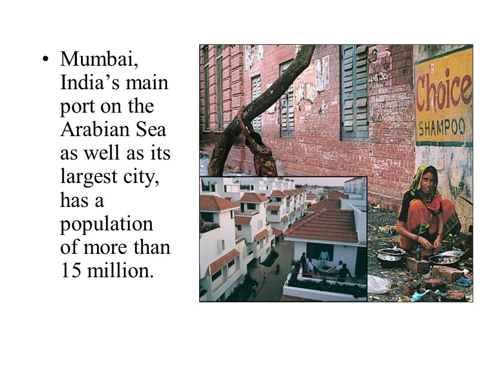 Mumbai, India's main port on the Arabian Sea as well as its largest city, has a population of more than 15 million.
