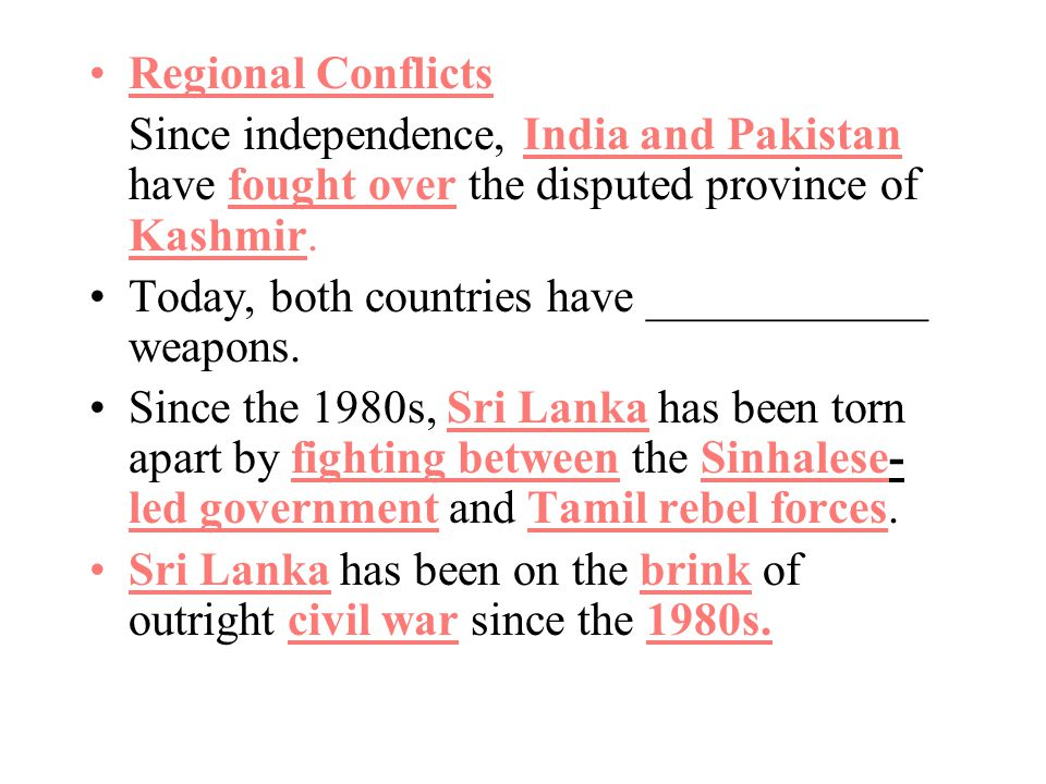 Regional Conflicts Since independence, India and Pakistan have fought over the disputed province of Kashmir.