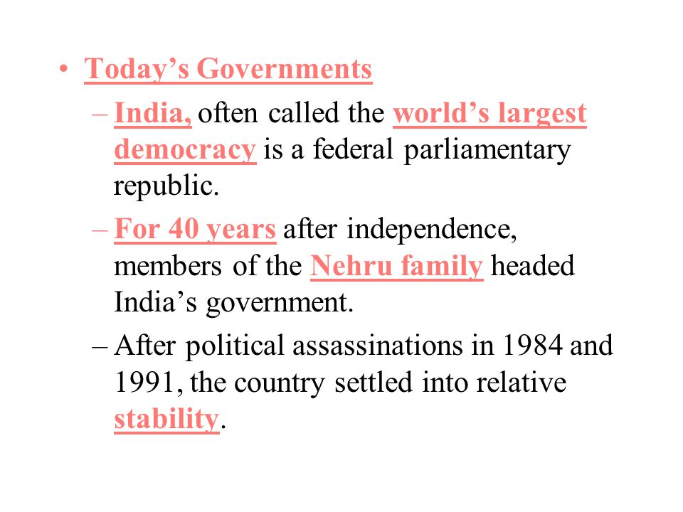 Today's Governments India, often called the world's largest democracy is a federal parliamentary republic.