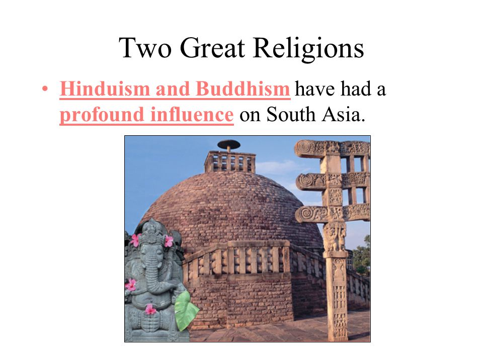 Two Great Religions Hinduism and Buddhism have had a profound influence on South Asia.