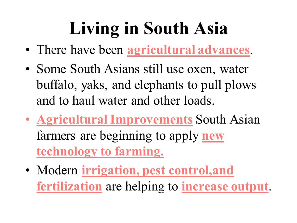 Living in South Asia There have been agricultural advances.