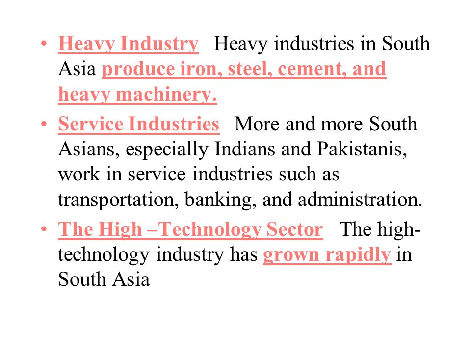 Heavy Industry Heavy industries in South Asia produce iron, steel, cement, and heavy machinery.