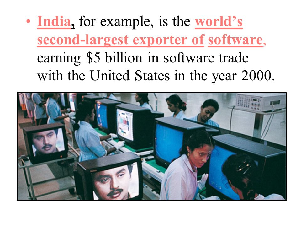 India, for example, is the world's second-largest exporter of software, earning $5 billion in software trade with the United States in the year 2000.