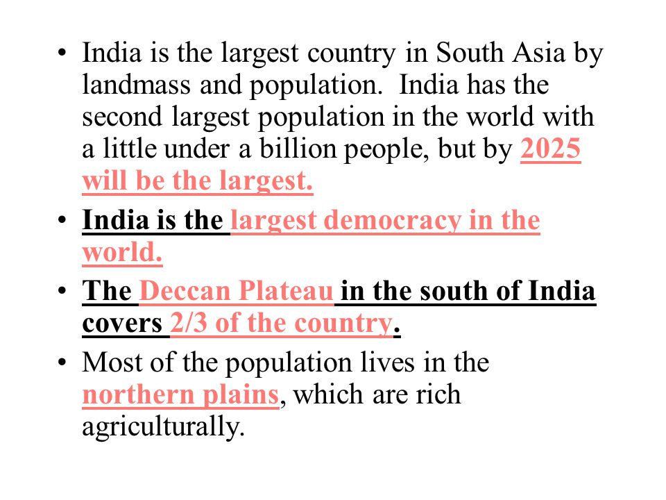 India is the largest country in South Asia by landmass and population