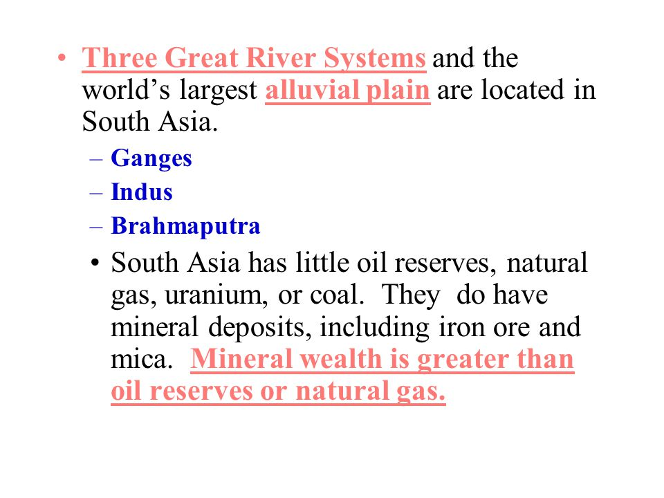 Three Great River Systems and the world's largest alluvial plain are located in South Asia.