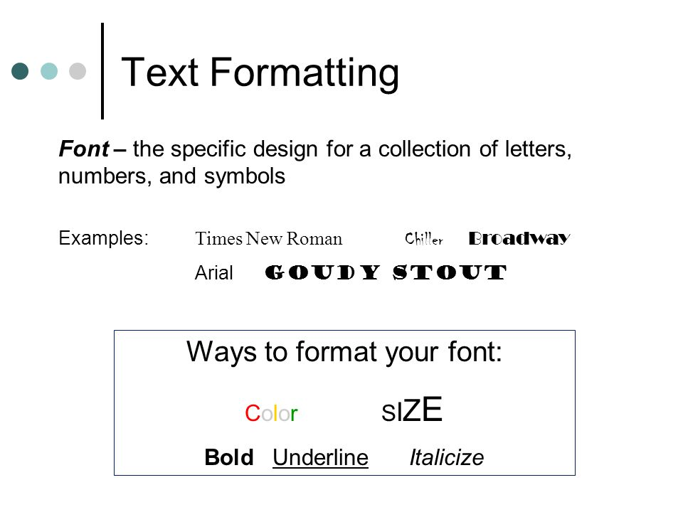 Text Formatting Ways to format your font: